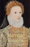 Marriage With My Kingdom - The Courtships of Queen Elizabeth I