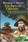 The Proving Grounds - A Journey Through the Interior of New Guinea and Australia
