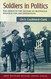 Soldiers in Politics - The Impact of the Military on Australian Political Life and Institutions - Army Military History Series