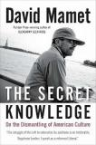 The Secret Knowledge - On the Dismantling of American Culture