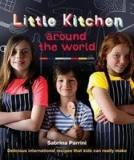 Little Kitchen Around the World - Delicious International Recipes that Kids Can Really Make