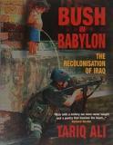 Bush in Babylon - The Recolonisation of Iraq