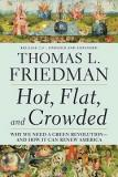 Hot, Flat, and Crowded - Why We Need a Green Revolution - And How It Can Renew America - Updated and Expanded