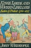 Kings, Lords and Wicked Libellers - Satire and Protest 1760-1837