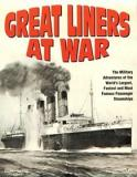 Great Liners at War - The Military Adventures of the World's Largest, Fastest and Most Famous Passenger Steamships