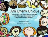 I Am Utterly Unique - Celebrating the Strengths of Children with Asperger Syndrome and High-Functioning Autism