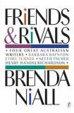 Friends and Rivals - Four Great Australian Writers: Barbara Baynton, Ethel Turner, Nettie Palmer, Henry Handel Richardson