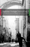 Palestine Twilight: The Murder of Dr.Albert Glock and the Archaeology of the Holy Land