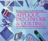 Reader's Digest Needlecraft Guides: Applique, Patchwork and Quilting - Detailed Techniques and Over 80 Inspirational Designs