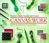 Reader's Digest Needlecraft Guides: Canvas Work - Step-by-Step Instructions for Over 75 Stitches