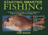 Starting Smarter Fishing in Saltwater - An Easy-to-Follow Guide to Help the Beginning Fisherman Catch More and Bigger Fish