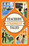 Teachers' Strangest Tale - Extraordinary but True Tales from a Thousand Years of Teaching