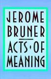 Acts of Meaning - Four Lectures on Mind and Culture (The Jerusalem-Harvard Lectures)