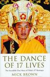 The Dance of 17 Lives - The Incredible True Story of Tibet's 17th Karmapa