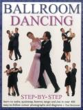 Ballroom Dancing Step-By-Step - Learn to Waltz, Quickstep, Foxtrot, Tango and Jive in Over 400 Easy-To-Follow Photographs and Diagrams