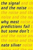 The Signal and the Noise - Why So Many Predictions Fail - But Some Don't