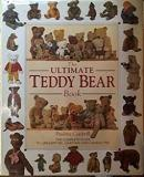 The Ultimate Teddy Bear Book - The Complete Guide To Life-History, Anatomy and Character