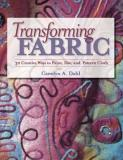 Transforming Fabric - Thirty Ways to Paint, Dye, and Pattern Cloth