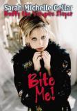 Bite Me - Sarah Michelle Gellar and Buffy the Vampire Slayer