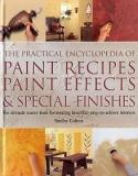 The Practical Encyclopedia of Paint Recipes and Paint Effects - The Ultimate Source Book for Creating Beautiful, Easy-to-achieve Interiors