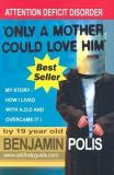 Only a Mother Could Love Him: My Story - How I lived with ADD and Overcame It