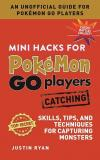 Mini Hacks for Pokamon Go Players - Catching: Skills, Tips, and Techniques for Capturing Monsters