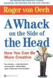 A Whack on the Side of the Head - How You Can Be More Creative