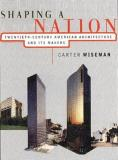 Shaping a Nation - Twentieth-Century American Architecture and Its Makers