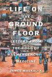Life On The Ground Floor - Letters from the Edge of Emergency Medicine