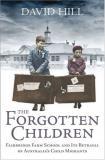 The Forgotten Children - Fairbridge Farm School and its Betrayal of Britain's Child Migrants to Australia