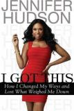 I Got This - How I Changed My Ways and Lost What Weighed Me Down