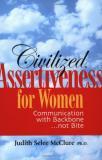 Civilized Assertiveness for Women - Communication with Backbone ... Not Bite