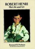 Robert Henri - His Life and Art