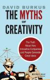 The Myths of Creativity - The Truth About How Innovative Companies and People Generate Great Ideas