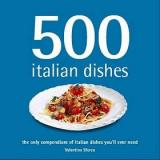 500 Italian Dishes - The Only Compendium of Italian Dishes You'll Ever Need