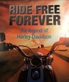 Ride Free Forever - The Legend of Harley-Davidson