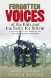 Forgotten Voices of the Blitz and the Battle of Britain - A New History in the Words of the Men and Women on Both Sides