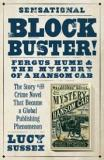 Blockbuster! Fergus Hume and the Mystery of a Hansom Cab - The Story of the Crime Novel that Became a Global Publishing Phenomenon