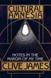 Cultural Amnesia - Notes in the Margin of My Time