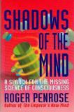 Shadows of the Mind - A Search for the Missing Science of Consciousness