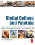 Digital Collage and Painting - Using Photoshop and Painter to Create Fine Art
