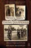 When This Thing Happened - The Story of a Father, a Son, and the Wars that Changed Them