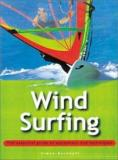 Wind Surfing - The Essential Guide to Equipment and Techniques