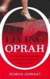 Living Oprah - My One-Year Experiment to Walk the Walk of the Queen of Talk