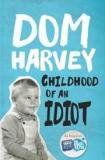Dom Harvey - Childhood of an Idiot