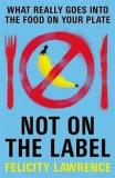 Not on the Label - What Really Goes into the Food on Your Plate