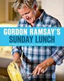 Gordon Ramsay's Sunday Lunch - 25 Simple Menus to Pamper Family and Friends