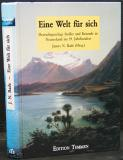 Eine Welt fur Sich - Deutschsprachige Siedler und Reisende in Neuseeland im neunzehnten Jahrhundert (A World for Itself - German settlers and travellers in New Zealand in the 19 century)