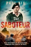 The Saboteur - True Adventures of the Gentleman Commando Who Took on the Nazis