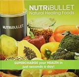 Nutribullet - Natural Healing Foods - Supercharge Your Health in Just Seconds a Day!
